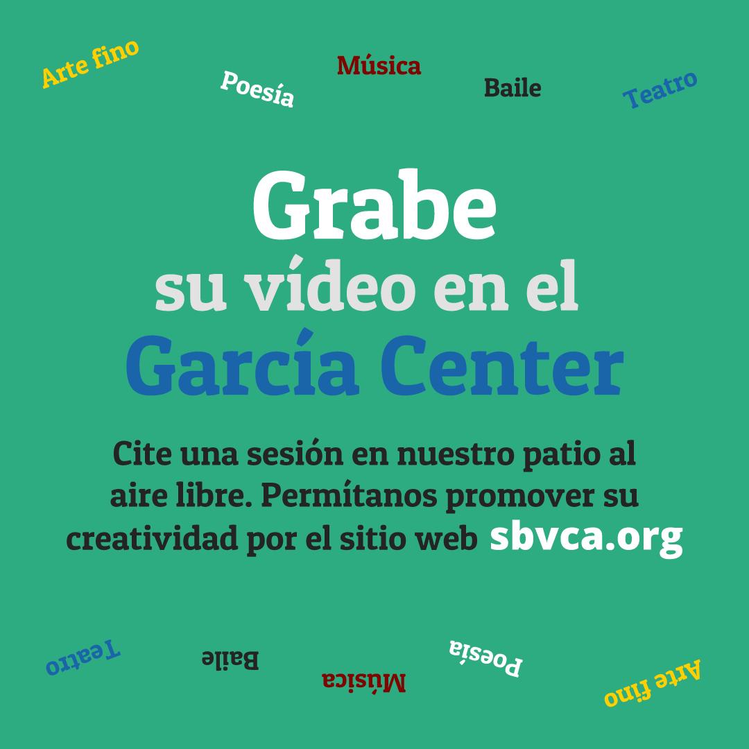 Grabe su video en el Garcia Center