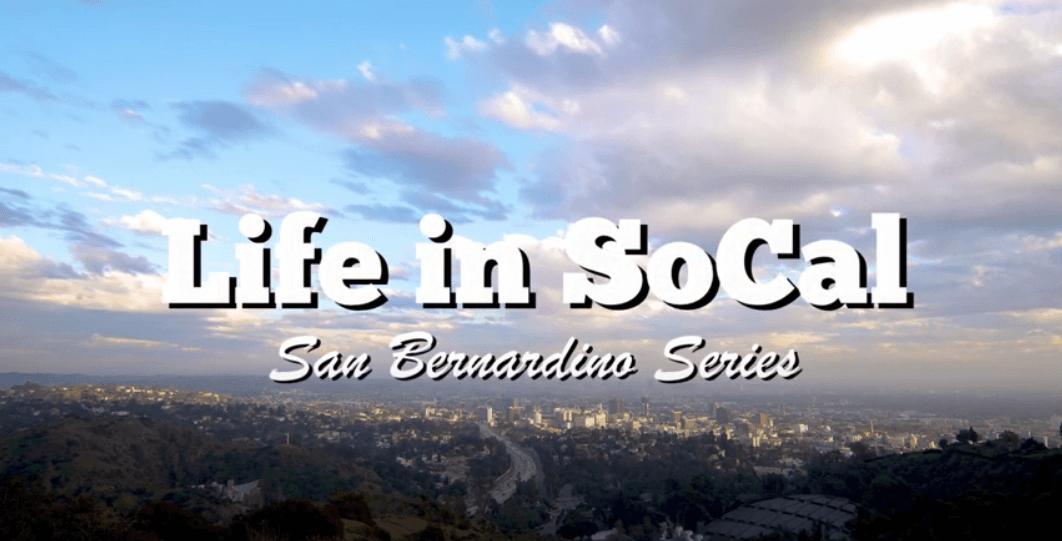 Life in SoCal San Bernardino Series Video